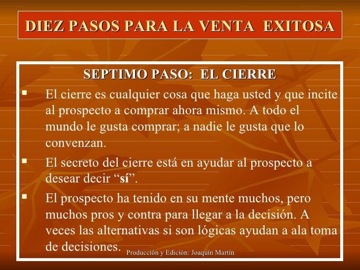DIEZ PASOS PARA LA VENTA  EXITOSA <ul><li>SEPTIMO PASO:  EL CIERRE </li></ul><ul><li>El cierre es cualquier cosa que haga ...