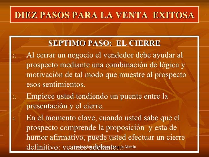 DIEZ PASOS PARA LA VENTA  EXITOSA <ul><li>SEPTIMO PASO:  EL CIERRE </li></ul><ul><li>Al cerrar un negocio el vendedor debe...