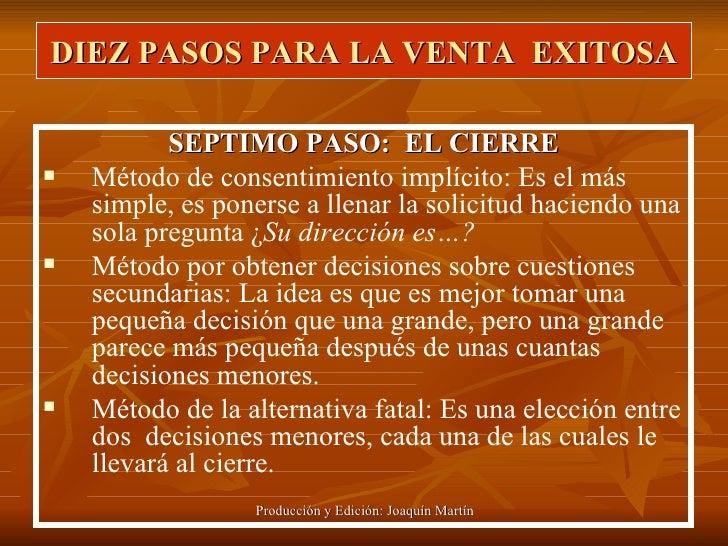DIEZ PASOS PARA LA VENTA  EXITOSA <ul><li>SEPTIMO PASO:  EL CIERRE </li></ul><ul><li>Método de consentimiento implícito: E...