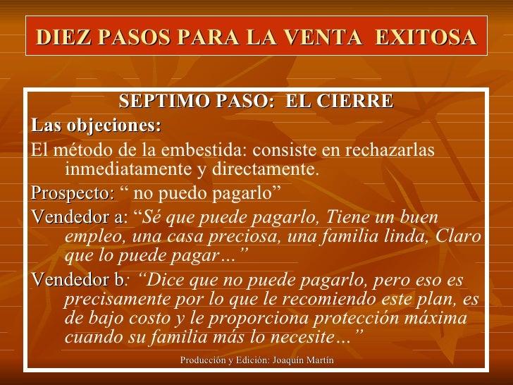 DIEZ PASOS PARA LA VENTA  EXITOSA <ul><li>SEPTIMO PASO:  EL CIERRE </li></ul><ul><li>Las objeciones: </li></ul><ul><li>El ...