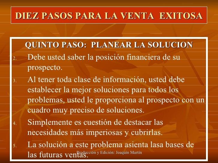 DIEZ PASOS PARA LA VENTA  EXITOSA <ul><li>QUINTO PASO:  PLANEAR LA SOLUCION </li></ul><ul><li>Debe usted saber la posición...