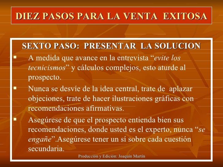 DIEZ PASOS PARA LA VENTA  EXITOSA <ul><li>SEXTO PASO:  PRESENTAR  LA SOLUCION </li></ul><ul><li>A medida que avance en la ...