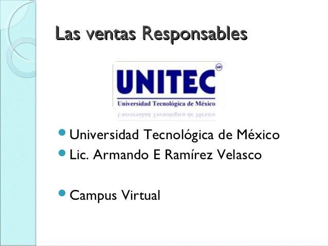 Las ventas ResponsablesUniversidadTecnológica de MéxicoLic. Armando E Ramírez VelascoCampus   Virtual