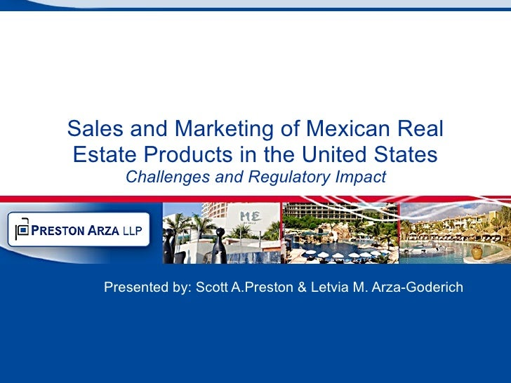 Sales and Marketing of Mexican Real Estate Products in the United States Challenges and Regulatory Impact Presented by: Sc...