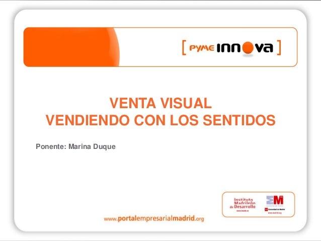 VENTA VISUAL VENDIENDO CON LOS SENTIDOS Ponente: Marina Duque