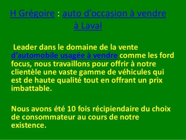 H Grégoire : auto d'occasion à vendre à Laval Leader dans le domaine de la vente d'automobile usagée à vendre comme les fo...