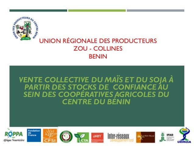 UNION RÉGIONALE DES PRODUCTEURS ZOU - COLLINES BENIN VENTE COLLECTIVE DU MAÏS ET DU SOJA À PARTIR DES STOCKS DE CONFIANCE ...
