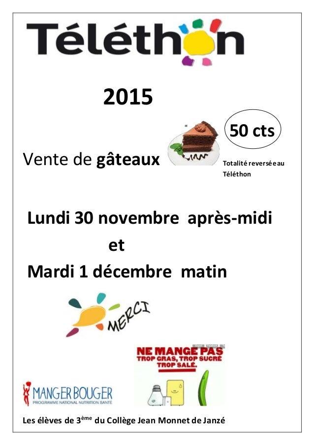 2015 Vente de gâteaux Lundi 30 novembre après-midi et Mardi 1 décembre matin Les élèves de 3ème du Collège Jean Monnet de ...