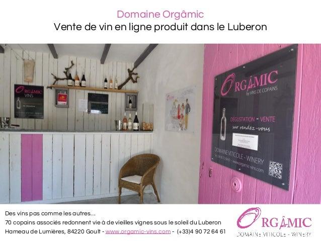Domaine Orgâmic Vente de vin en ligne produit dans le Luberon Des vins pas comme les autres… 70 copains associés redonnent...
