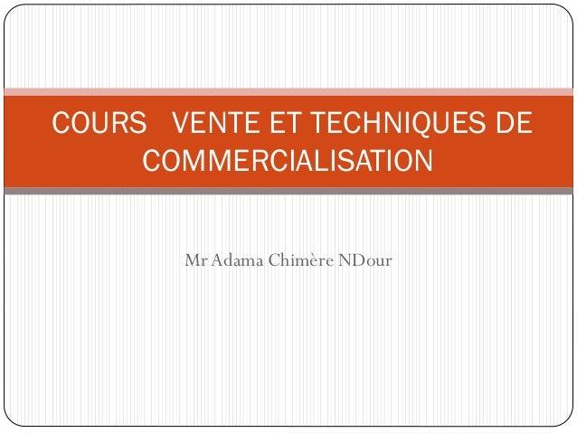 MrAdama Chimère NDour COURS VENTE ET TECHNIQUES DE COMMERCIALISATION