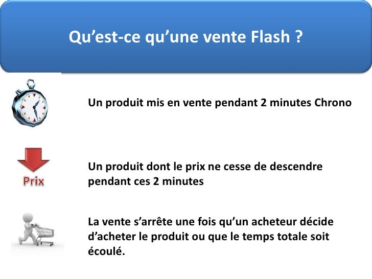 Qu'est-ce qu'une vente Flash ?<br />Un produit mis en vente pendant 2 minutes Chrono <br />Un produit dont le prix ne cess...