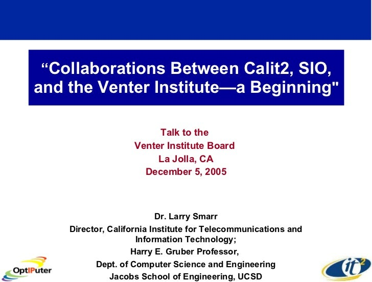 """ Collaborations Between Calit2, SIO, and the Venter Institute—a Beginning "" Talk to the  Venter Institute Board  La ..."