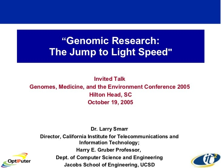 """ Genomic Research: The Jump to Light Speed "" Invited Talk  Genomes, Medicine, and the Environment Conference 2005  H..."