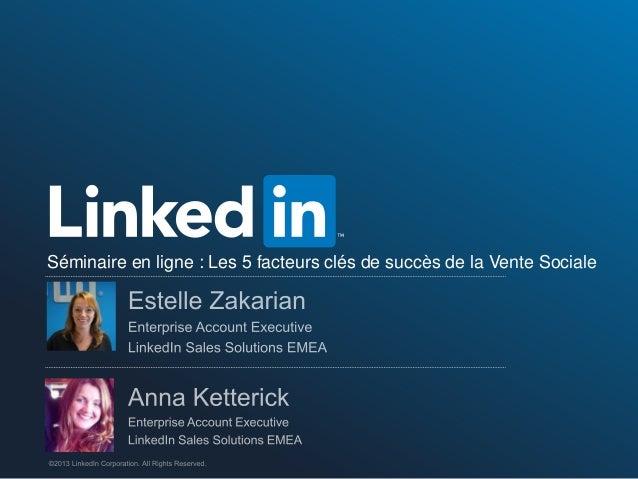 ©2013 LinkedIn Corporation. All Rights Reserved. Séminaire en ligne : Les 5 facteurs clés de succès de la Vente Sociale