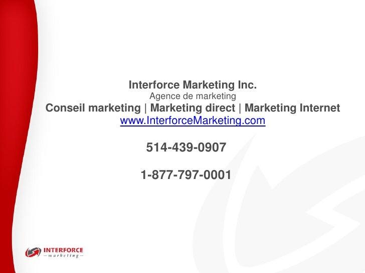 Interforce Marketing Inc.                    Agence de marketingConseil marketing   Marketing direct   Marketing Internet ...