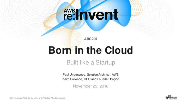 © 2016, Amazon Web Services, Inc. or its Affiliates. All rights reserved. Paul Underwood, Solution Architect, AWS Keith Ho...
