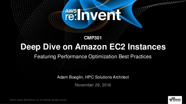 © 2016, Amazon Web Services, Inc. or its Affiliates. All rights reserved. Adam Boeglin, HPC Solutions Architect November 2...