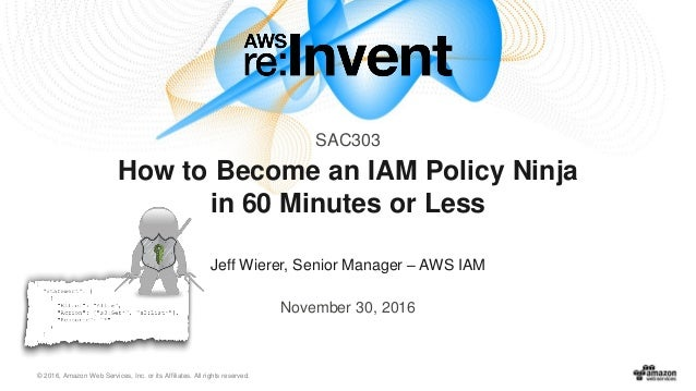 © 2016, Amazon Web Services, Inc. or its Affiliates. All rights reserved. Jeff Wierer, Senior Manager – AWS IAM November 3...