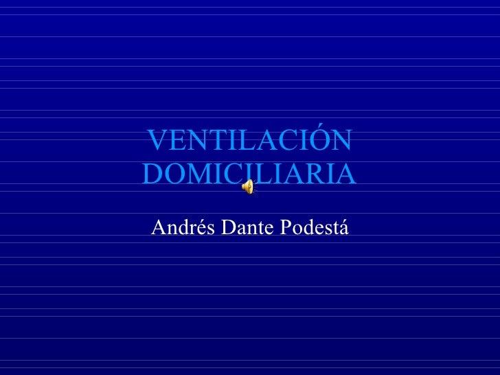 VENTILACIÓN DOMICILIARIA Andrés Dante Podestá