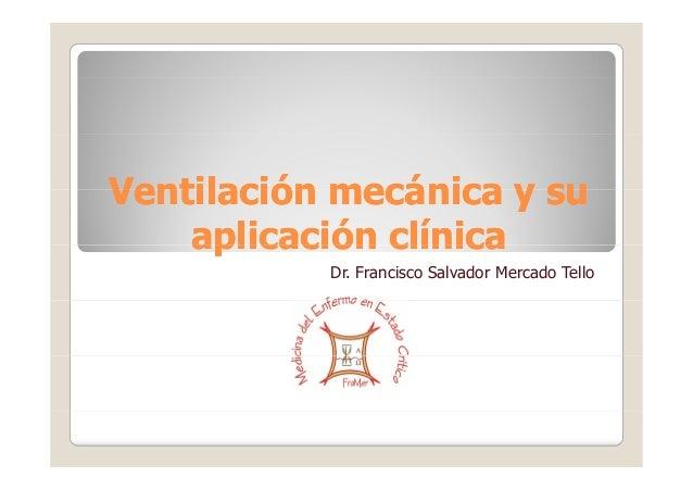 Ventilación mecánica y suVentilación mecánica y suVentilación mecánica y suVentilación mecánica y su aplicación clínicaapl...