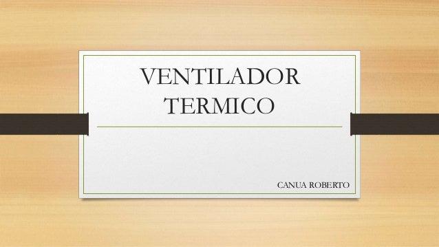 VENTILADOR TERMICO CANUA ROBERTO