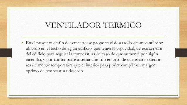 VENTILADOR TERMICO • En el proyecto de fin de semestre, se propone el desarrollo de un ventilador, ubicado en el techo de ...