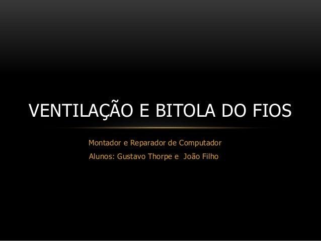 Montador e Reparador de Computador Alunos: Gustavo Thorpe e João Filho VENTILAÇÃO E BITOLA DO FIOS