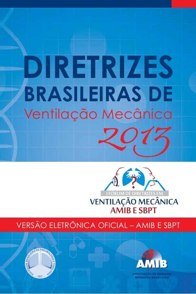 DIRETRIZES BRASILEIRAS DE  2013  Ventilação Mecânica  Versão eletrônica oficial – amib e SBPT