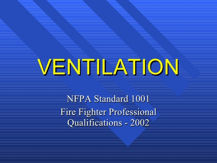 VENTILATION NFPA Standard 1001 Fire Fighter Professional Qualifications - 2002