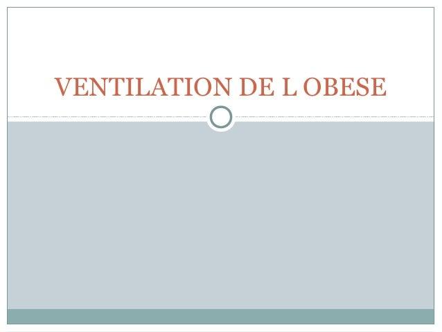 VENTILATION DE L OBESE