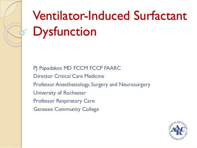 Ventilator-InducedSurfactant Dysfunction  PJ Papadakos MD FCCM FCCP FAARC  Director Critical Care Medicine  Professor Anes...