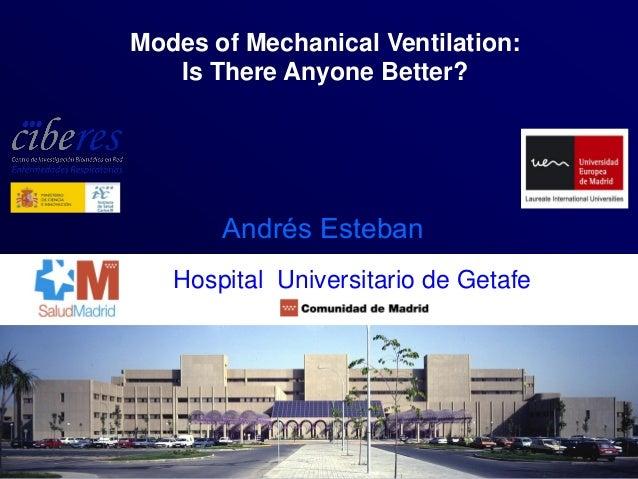 Andrés Esteban Modes of Mechanical Ventilation: Is There Anyone Better? Hospital Universitario de Getafe