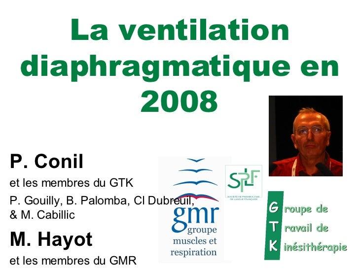 La ventilation diaphragmatique en 2008 P. Conil et les membres du GTK P. Gouilly, B. Palomba, Cl Dubreuil, & M. Cabillic M...