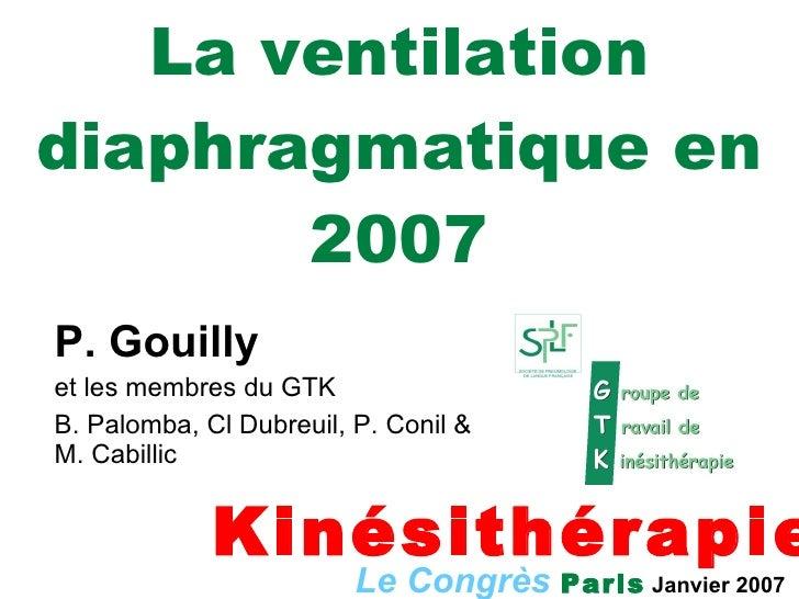 La ventilation diaphragmatique en 2007 P. Gouilly et les membres du GTK B. Palomba, Cl Dubreuil, P. Conil & M. Cabillic Le...