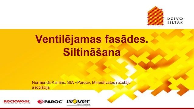 Normunds Kalniņs, SIA «Paroc», Minerālvates ražotāju asociācija Ventilējamas fasādes. Siltināšana