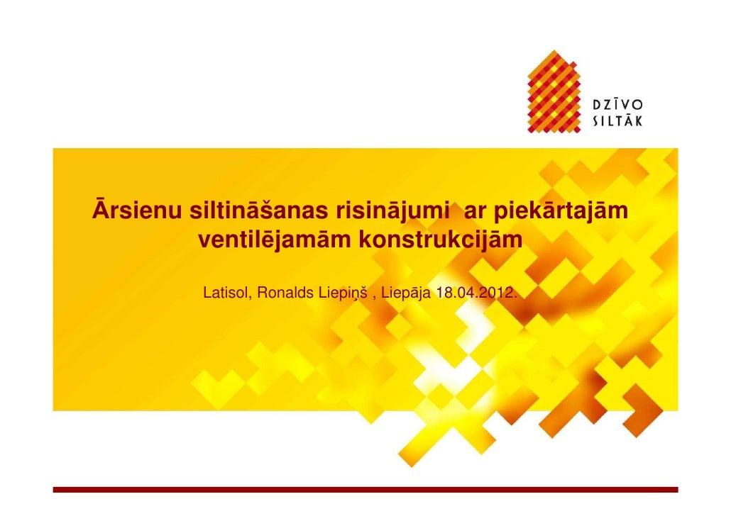 Ārsienu siltināšanas risinājumi ar piekārtajām         ventilējamām konstrukcijām         Latisol, Ronalds Liepiņš , Liepā...