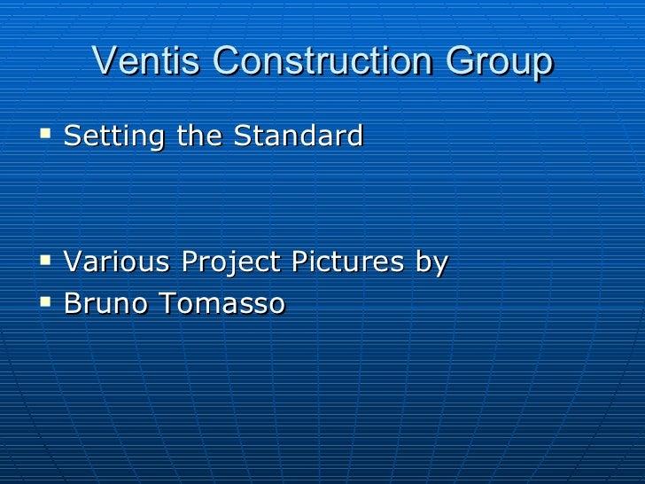 Ventis Construction Group <ul><li>Setting the Standard  </li></ul><ul><li>Various Project Pictures by  </li></ul><ul><li>B...