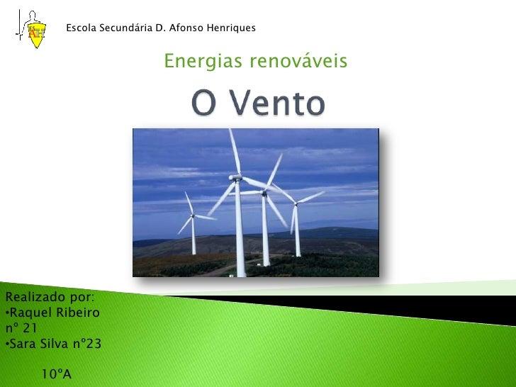 Escola Secundária D. Afonso Henriques<br />Energias renováveis<br />O Vento<br />Realizado por:<br /><ul><li>Raquel Ribeir...