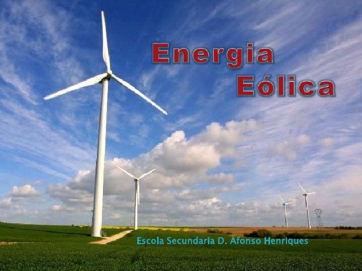 Energia         Eólica<br />Escola Secundaria D. Afonso Henriques<br />