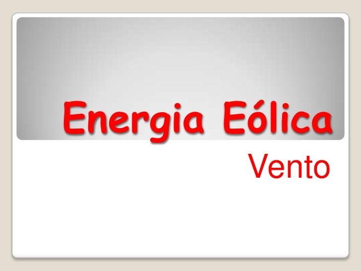 Energia Eólica<br />Vento<br />