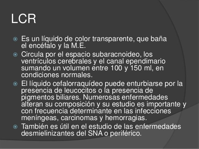 LCR  La eliminación del líquido cefalorraquídeo se lleva a cabo a través de las vellosidades aracnoideas, proyección de l...