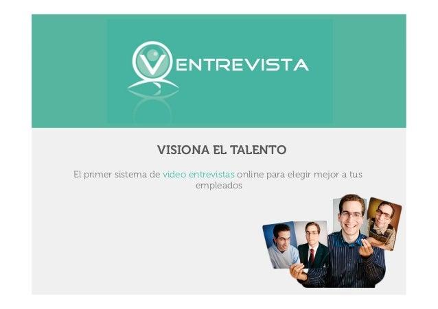 VISIONA EL TALENTOEl primer sistema de video entrevistas online para elegir mejor a tus                            empleados