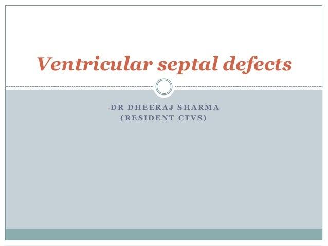 Ventricular septal defects  -DR DHEERAJ SHARMA  (RESIDENT CTVS)