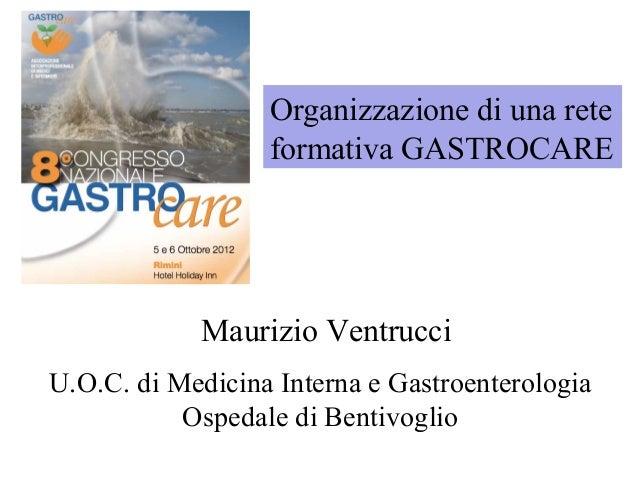 Maurizio Ventrucci U.O.C. di Medicina Interna e Gastroenterologia Ospedale di Bentivoglio Organizzazione di una rete forma...
