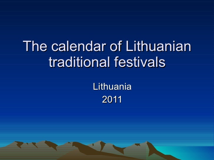 The calendar of Lithuanian traditional festivals Lithuania 2011