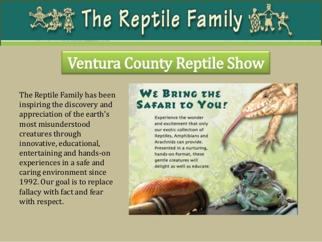 Ventura County Reptile Show  The Reptile Family has been inspiring the discovery and appreciation of the earth's most misu...