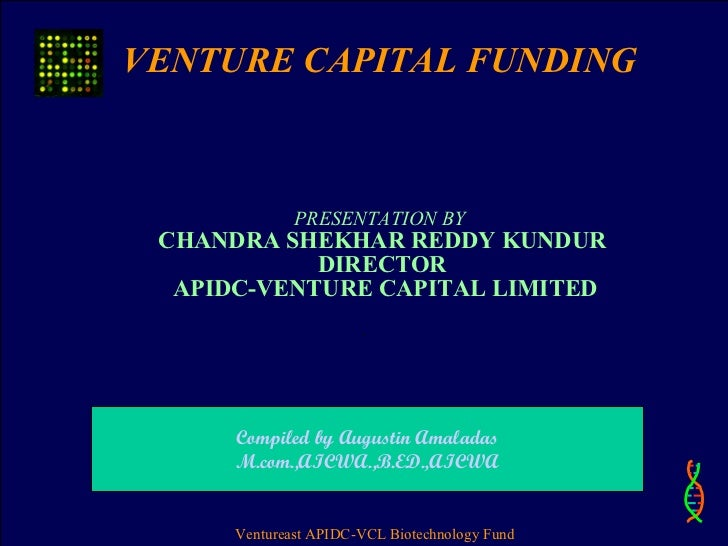 VENTURE CAPITAL FUNDING PRESENTATION BY  CHANDRA SHEKHAR REDDY KUNDUR DIRECTOR  ...