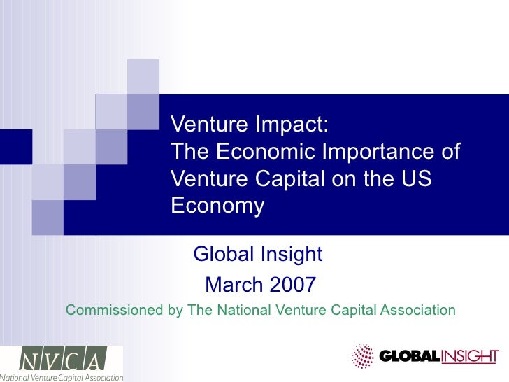Venture Impact: The Economic Importance of Venture Capital on the US Economy Global Insight  March 2007 Commissioned by Th...