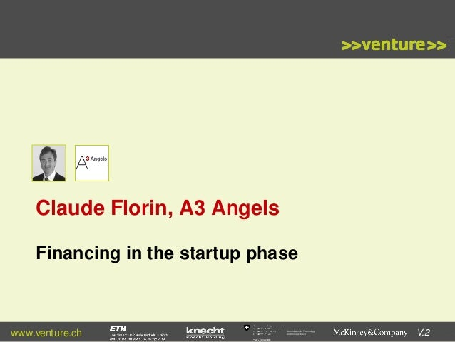 Claude Florin, A3 Angels Financing in the startup phase  www.venture.ch  Commission for Technology and Innovation CTI  V.2
