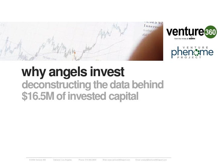 why angels invest deconstructing the data behind $16.5M of invested capital      © 2009 Venture 360   Oakland | Los Angele...